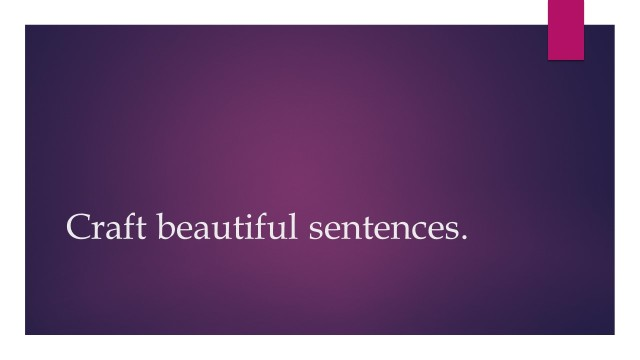 Craft beautiful sentences
