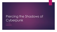 Piercing the Shadows of Cyberpunk