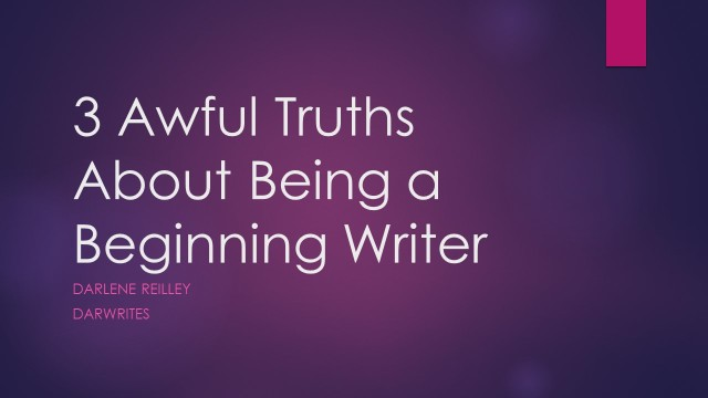 3 Awful Truths About Being a Beginning Writer @DarleneReilley
