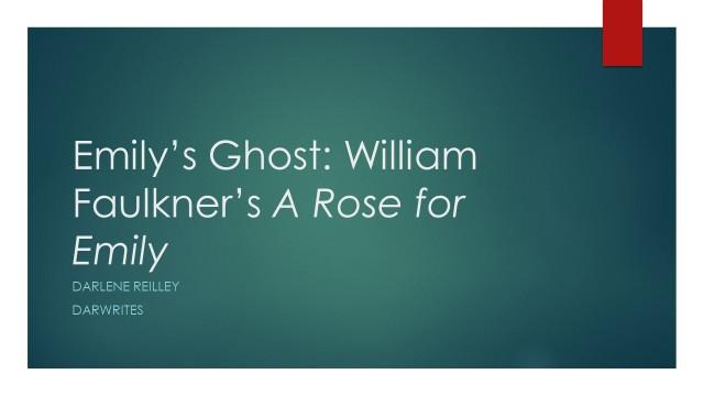 Emily's Ghost William Faulkner's A Rose for Emily